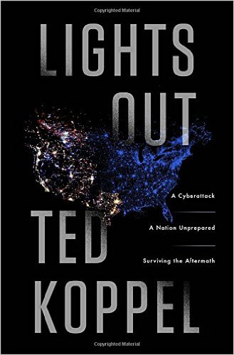 Lights Outs: A Cyberattack, A Nation Unprepared by Ted Koppel Book Review