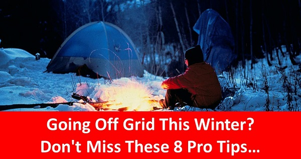 Going Off Grid This Winter? Don't Miss These 8 Pro Tips How To Survive Your First Cold Weather Camping Trip