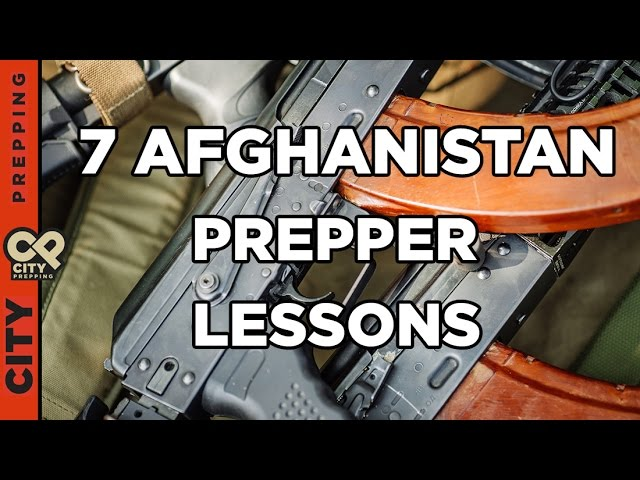 7 Prepper Lessons Learned in Afghanistan