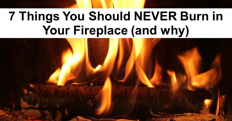 7 Things You Should Never Burn in Your Fireplace (and why)