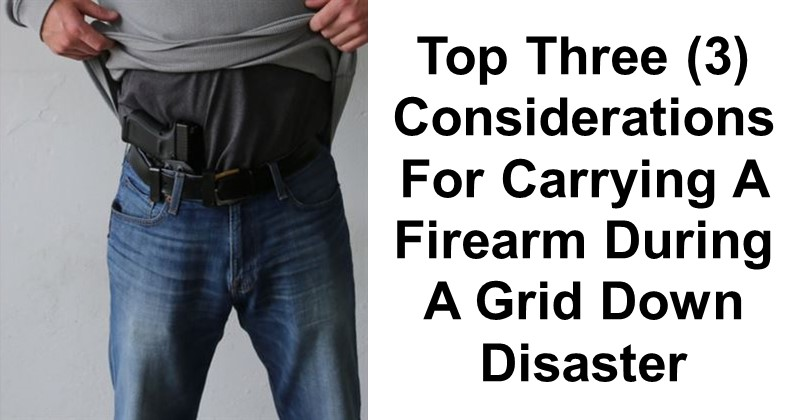Top 3 Considerations For Carrying A Firearm During A Grid Down Disaster