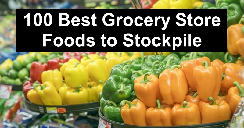 100 Best Grocery Store Foods to Stockpile