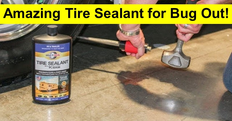 Amazing Tire Sealant for Bug Out!