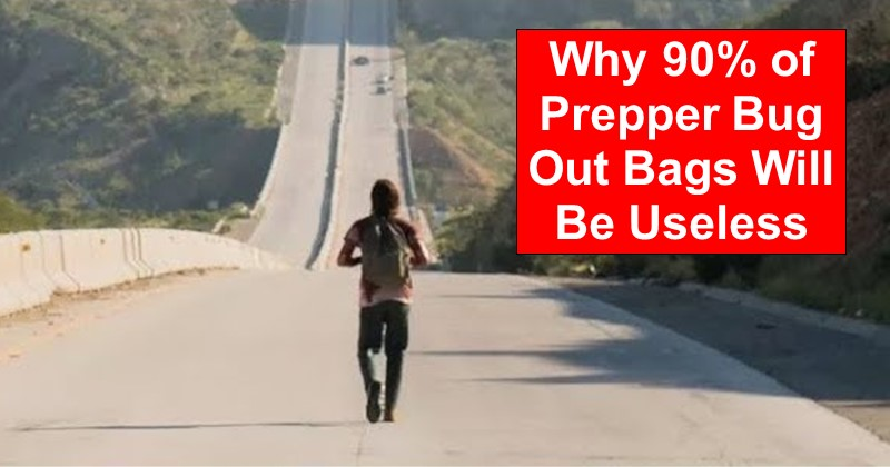 Why 90% of Prepper Bug Out Bags Will Be Useless