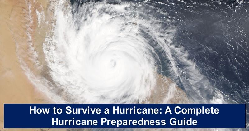 How to Survive a Hurricane: A Complete Hurricane Preparedness Guide