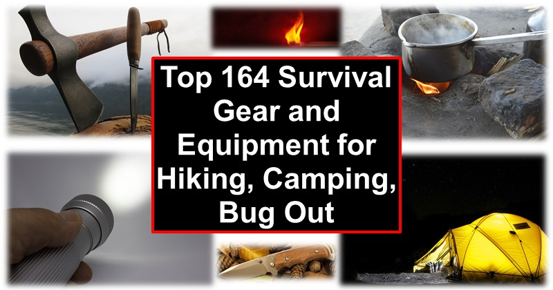 Top 164 Survival Gear and Equipment for Hiking, Camping, Bug Out