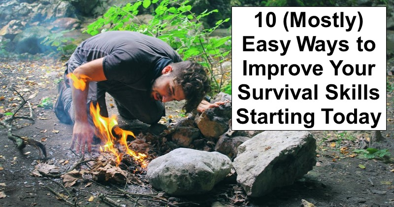 10 (Mostly) Easy Ways to Improve Your Survival Skills Starting Today