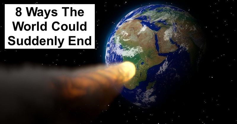 8 Ways The World Could Suddenly End