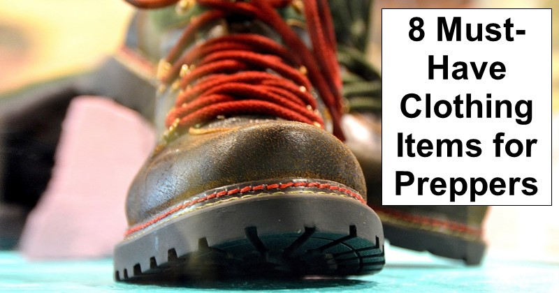 8 Must-Have Clothing Items for Preppers