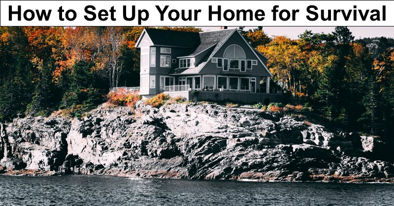 How to Set Up Your Home for Survival